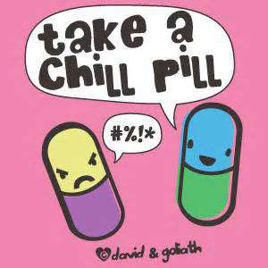 gooddailyquotes-com-3nb_take_a_chill_pill_qu